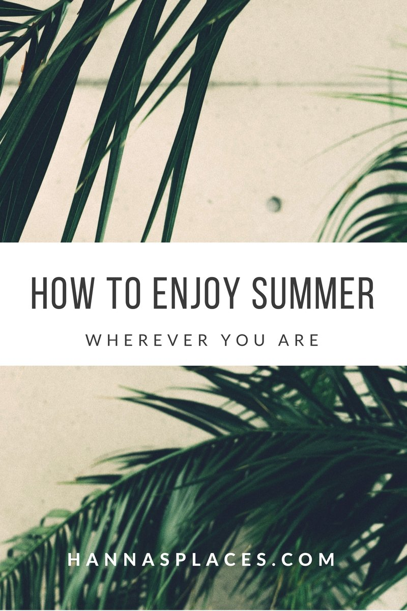 How to enjoy summer wherever you are on Hanna's Places