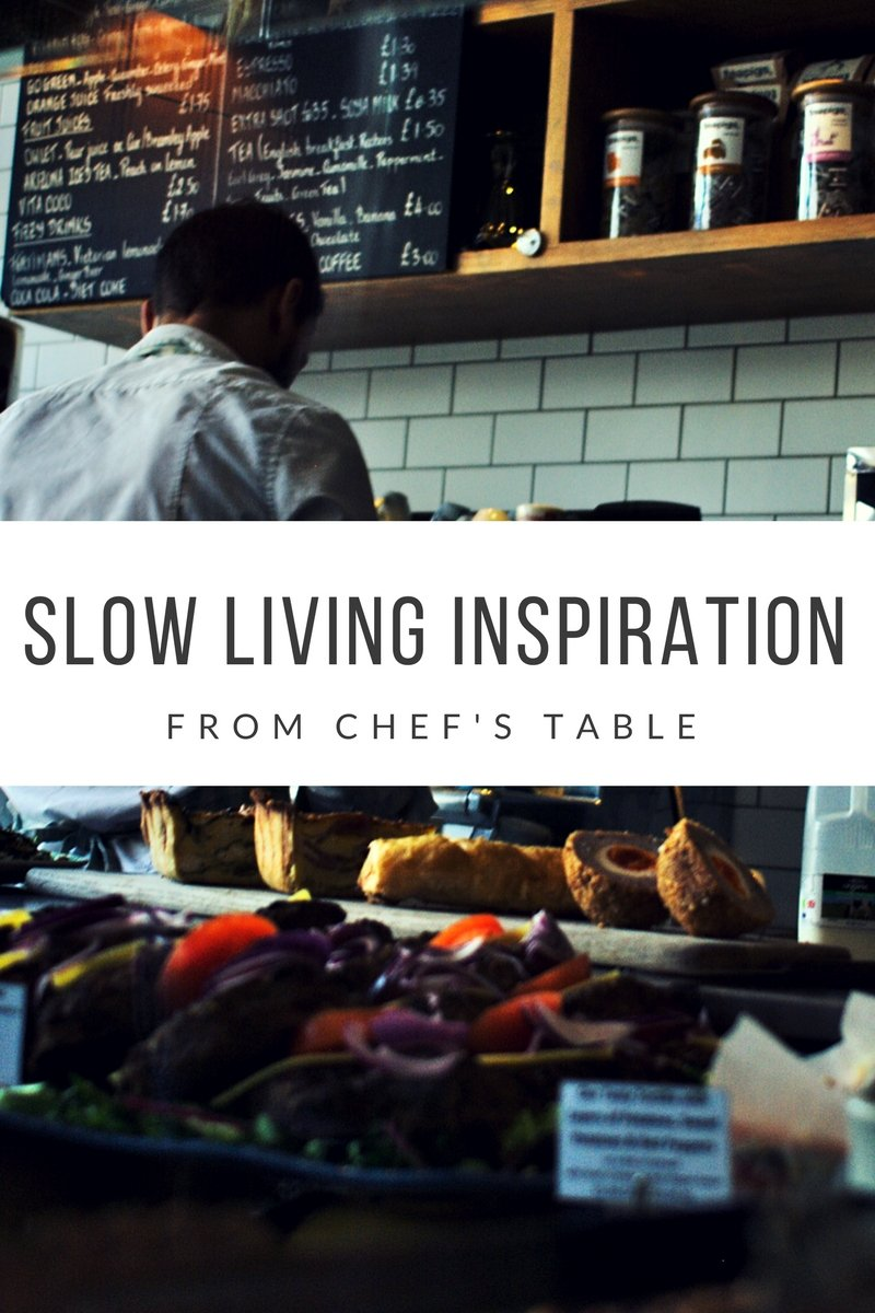 Slow Living Inspiration from Chef's Table on Hanna's Places